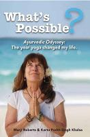 What's Possible?: Ayurvedic Odyssey: The Year Yoga Changed My Life. - Roberts (Paperback)