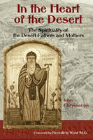 In the Heart of the Desert: The Spirituality of the Desert Fathers and Mothers (Paperback)