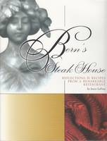 Bern's Steak House: Reflections & Recipes from a Remarkable Restaurant (Hardback)