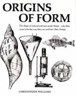 Origins of Form: The Shape of Natural and Man Made Things - Why They Came to be the Way They are and How They Change (Paperback)