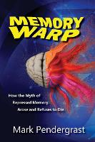 Memory Warp: How the Myth of Repressed Memory Arose and Refuses to Die (Paperback)