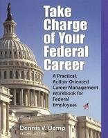 Take Charge of Your Federal Career: A Practical, Action-Oriented Career Management Workbooks for Federal Employees (Paperback)