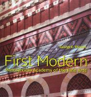 First Modern: Pennsylvania Academy of the Fine Arts (Hardback)