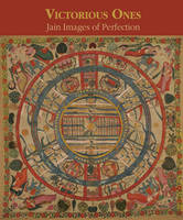 Victorious Ones: Jain Images of Perfection (Hardback)