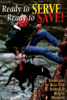 Ready to Serve, Ready to Save!: Strategies of Real-life Searching and Rescue Missions (Paperback)