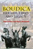 Boudica: Her Life, Times and Legacy (Paperback)