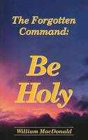 Be Holy: The Forgotton Command (Paperback)