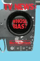 Television News: Whose Bias? - A Casebook Analysis of Strikes, Television and Media Studies (Paperback)
