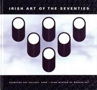 Irish Art of the Seventies: Modernist Irish Art 1960-1990 (Hardback)