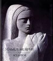 Seamus Murphy (1907-1975) Sculptor (Hardback)