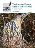 The Rare and Scarce Birds of the York Area: 1965-2015 (Paperback)