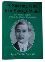 A Soaring Kite in a Savage Wind: Sun Yat Sen and the Birth of the Chinese Constitution (Paperback)