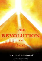 The Revolution of 2012: Volume One - The Preparation (Paperback)