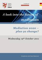 4th Mediation Symposium: A Look into the Future of Mediation: Mediation 2020  -  Plus CA Change? (Paperback)