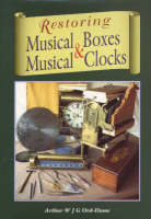Restoring Musical Boxes and Musical Clocks (Hardback)