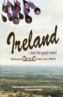 "Ireland - Now the Good News!: The Best of ""Bread"" - Personal Testimonies and Church/Fellowship Profiles from Around Ireland (Paperback)"