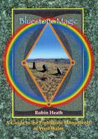 Bluestone Magic: A Guide to the Prehistoric Monuments of West Wales (Paperback)
