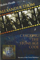 Alexander Thom: Cracking the Stone Age Code (Paperback)