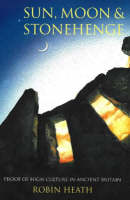 Sun, Moon & Stonehenge: Proof of High Culture in Ancient Britain (Paperback)