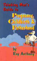 Thinking Man's Guide to Pregnancy, Childbirth and Fatherhood (Paperback)