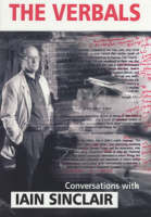The Verbals: Iain Sinclair in Conversation with Kevin Jackson (Paperback)