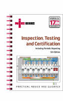 Inspection, Testing and Certification: Including Periodic Reporting Updated to IEE Wiring Regulations 17th Edition, BS 7671: 2008 (Spiral bound)