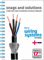 Snags and Solutions - a Practical Guide to Everyday Electrical Problems: Wiring Systems Pt. 2: Updated to IEE Wiring Regulations 17th Edition, BS 7671: 2008 (Paperback)