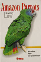 Amazon Parrots: Aviculture, Trade and Conservation (Hardback)