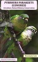 Pyrrhura Parakeets (Conures): Aviculture, Natural History, Conservation (Paperback)