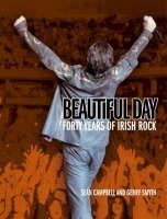 Beautiful Day: 40 Years of Irish Rock (Hardback)