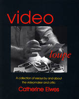 Catherine Elwes: Video Loupe a Collection of Essays by and About the Videomaker and Critic (Paperback)