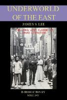 The Underworld of the East: Being Eighteen Years of Actual Experiences of the Underworlds, Drug Haunts and Jungles of India, China and Malaya (Paperback)