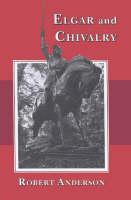 Elgar and Chivalry (Hardback)