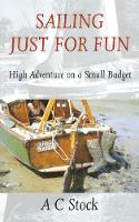 Sailing Just for Fun: High Adventure on a Small Budget