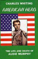 American Hero: Life and Death of Audie Murphy (Hardback)