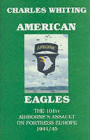 American Eagles: The 101st Airborne's Assault on Fortress Europe 1944/45 (Hardback)