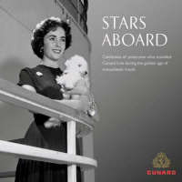 Stars Aboard: Celebrities of Yesteryear Who Travelled Cunard Line During the Golden Age of Transatlantic Travel (Hardback)