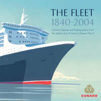"The Fleet 1840-2004: Cunard's Flagships and Floating Palaces from the Earliest Days of Steam to ""Queen Mary 2"" (Hardback)"