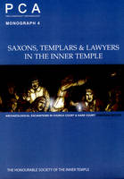 Saxons, Templars and Lawyers in the Inner Temple: Archaeological Excavations in Church Court and Hare Court (Paperback)