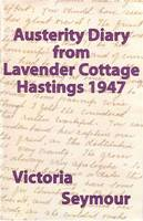 An Austerity Diary from Lavender Cottage: Hastings 1947 (Paperback)