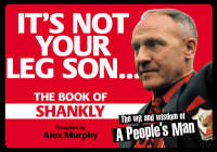 It's Not Your Leg Son: The Book of Shankly (Paperback)