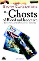 The Ghosts of Blood and Innocence: UK Edition Bk. 3: The Third Book of the Wraeththu Histories - Wraeththu Histories (Paperback)