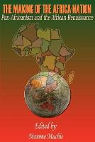 The Making of the Africa-Nation: Pan-Africanism and the African Renaissance (Paperback)