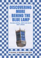 Discovering More Behind the Blue Lamp: Policing Central, North and South West London (Paperback)