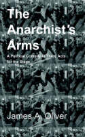 The Anarchist's Arms: A Political Comedy for the Stage in Three Acts (Paperback)