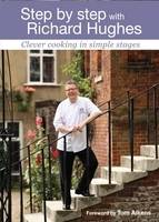Step by Step with Richard Hughes: Clever Cooking in Simple Stages (Hardback)