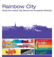 Rainbow City: Stories from Lesbian, Gay, Bisexual and Transgender Edinburgh (Paperback)
