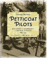 Petticoat Pilots: Volume one: Biographies and Achievements of Irish Female Aviators, 1909-1939 (Hardback)