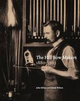 The Hill Bow Makers 1880-1962 (Hardback)