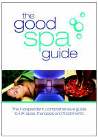 The Good Spa Guide: The Independent Comprehensive Guide to UK Spas, Therapies and Treatments (Paperback)